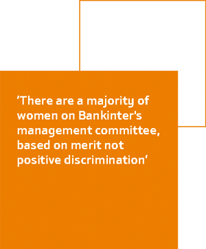 'There are a majority of women on Bankinter's management committee, based on merit not positive discrimination'
